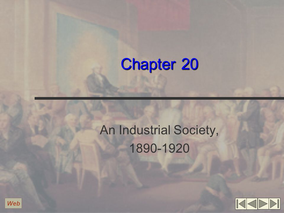 Chapter 20 An Industrial Society, 1890-1920 Web