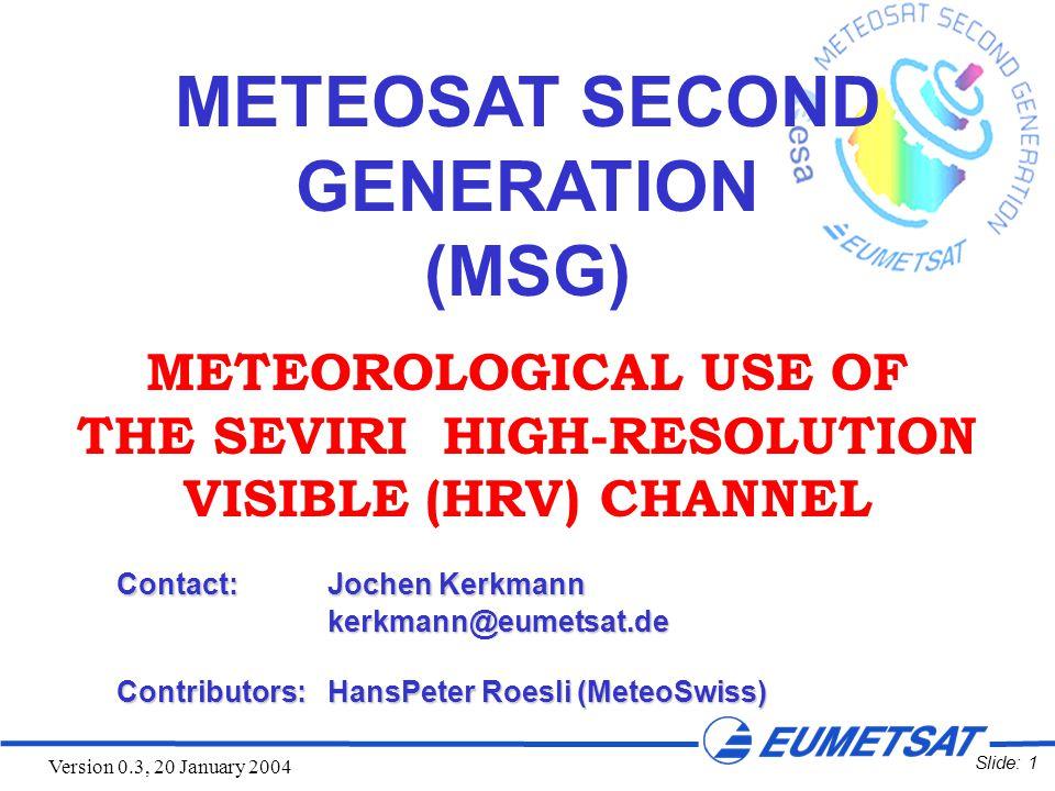 Slide: 22 Version 0.3, 20 January 2004 MSG-1, 7 Sep 2003, 12:45 UTC, Channels 12 (HRV)