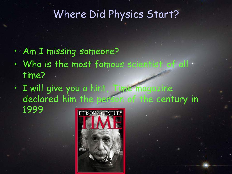 Where Did Physics Start. Am I missing someone. Who is the most famous scientist of all time.