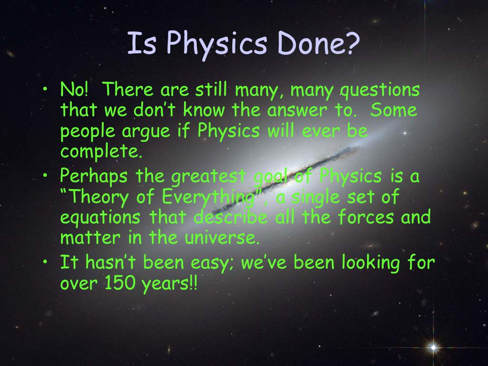 Is Physics Done. No. There are still many, many questions that we don't know the answer to.