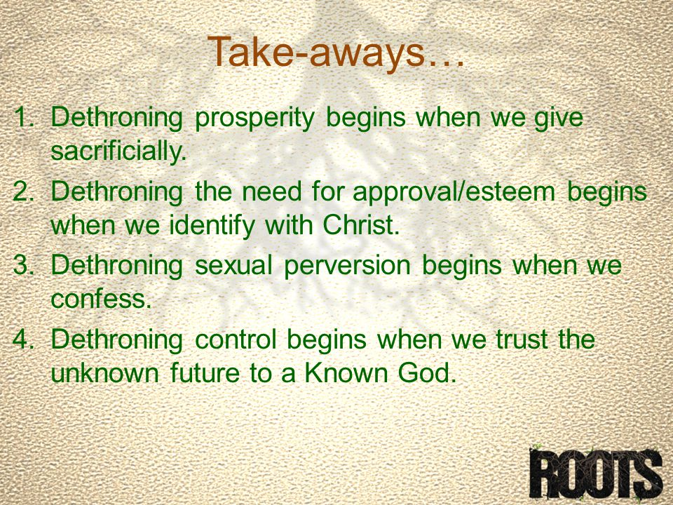 Take-aways… 1.Dethroning prosperity begins when we give sacrificially.