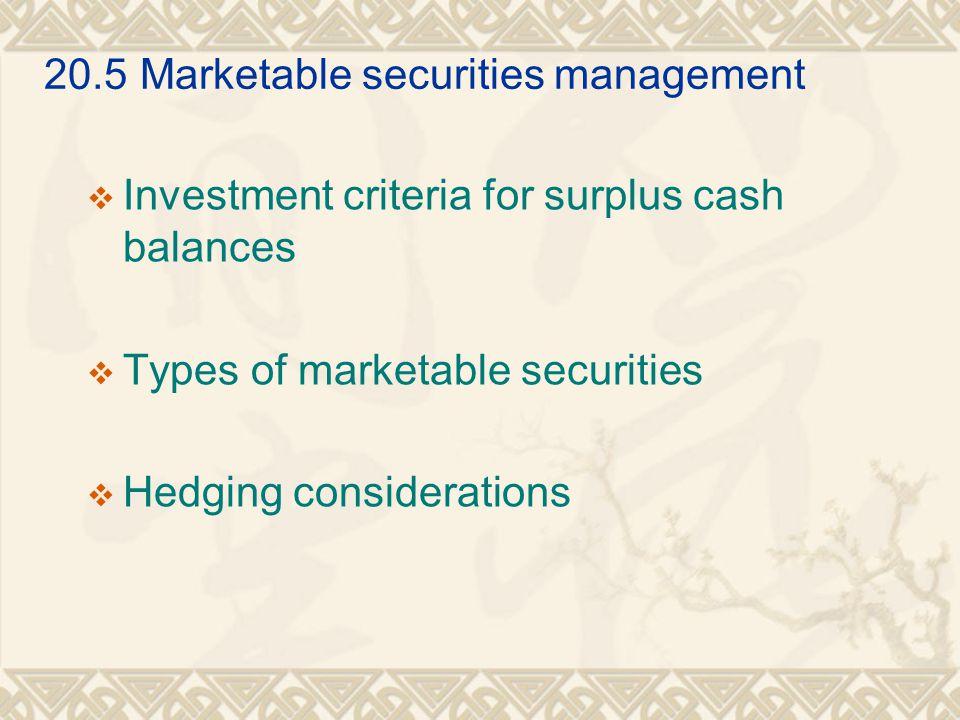 20.5Marketable securities management  Investment criteria for surplus cash balances  Types of marketable securities  Hedging considerations