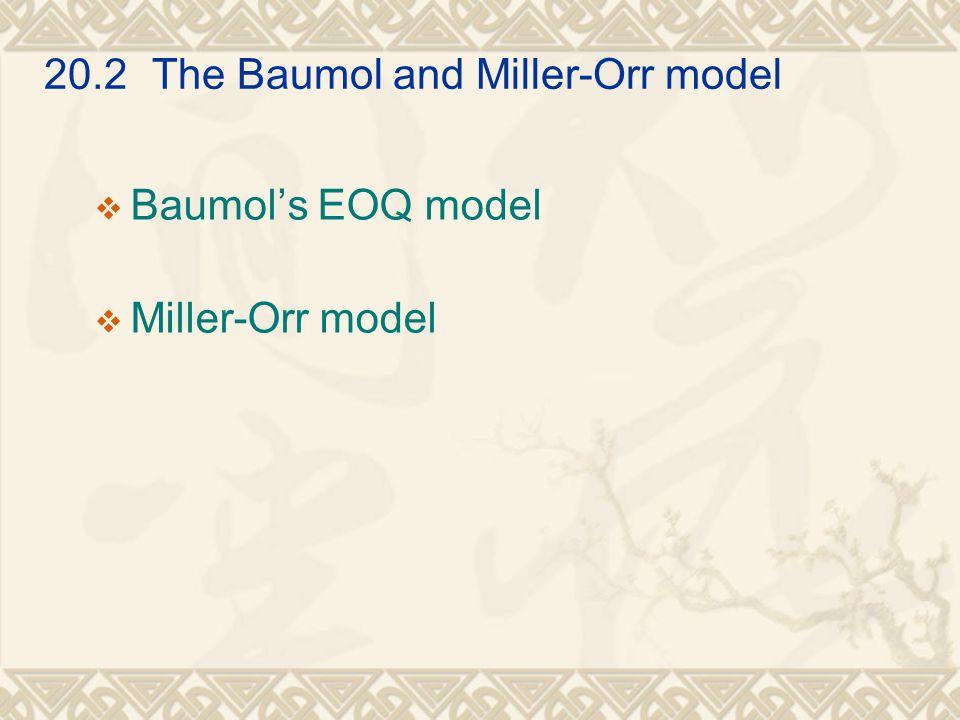 20.2 The Baumol and Miller-Orr model  Baumol's EOQ model  Miller-Orr model