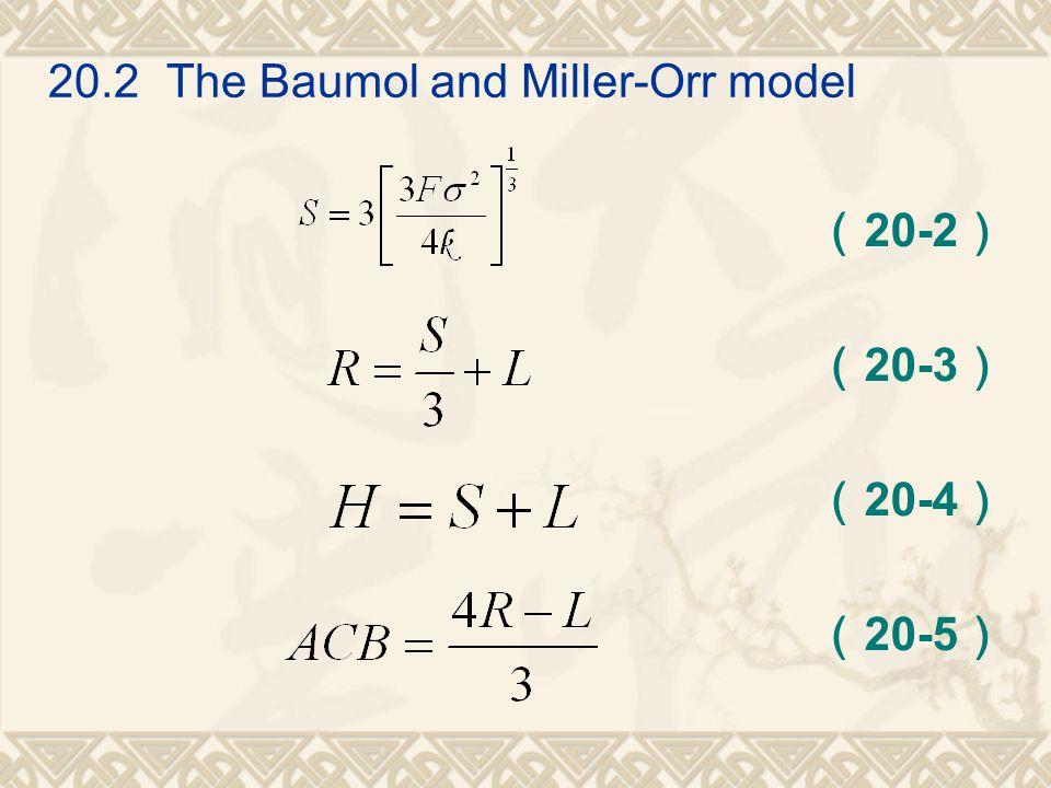 20.2 The Baumol and Miller-Orr model ( 20-2 ) ( 20-3 ) ( 20-4 ) ( 20-5 )