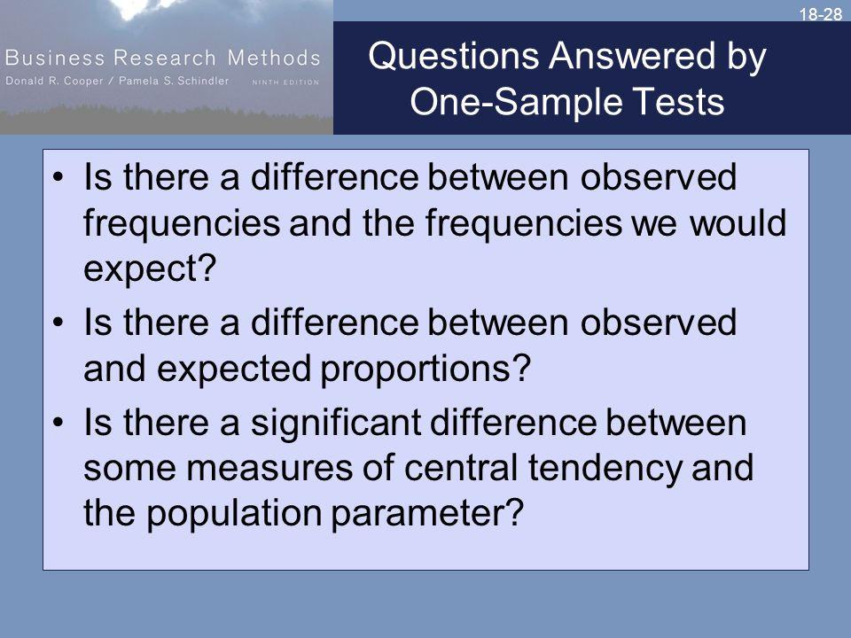 18-28 Questions Answered by One-Sample Tests Is there a difference between observed frequencies and the frequencies we would expect.