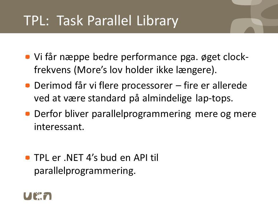 TPL: Task Parallel Library Vi får næppe bedre performance pga.