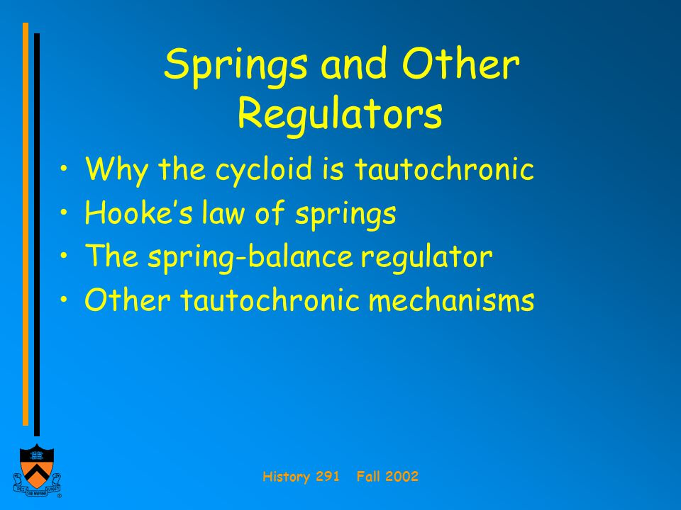 Springs and Other Regulators Why the cycloid is tautochronic Hooke's law of springs The spring-balance regulator Other tautochronic mechanisms