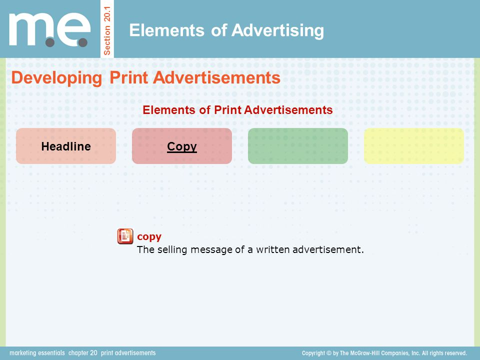 Elements of Advertising Developing Print Advertisements Section 20.1 HeadlineCopy Elements of Print Advertisements copy The selling message of a writt