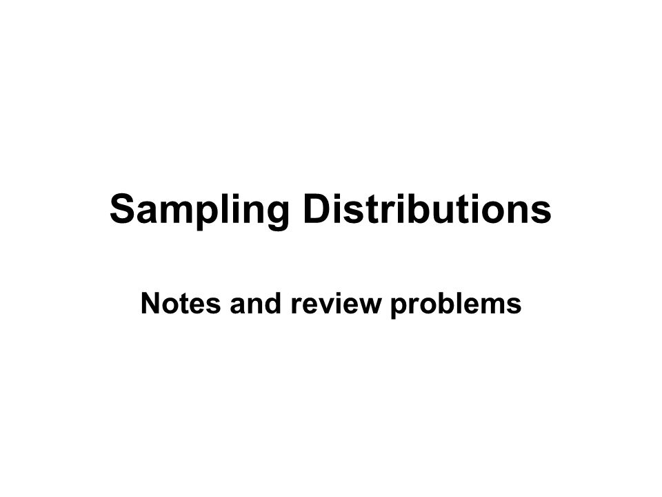 Sampling Distributions Notes and review problems