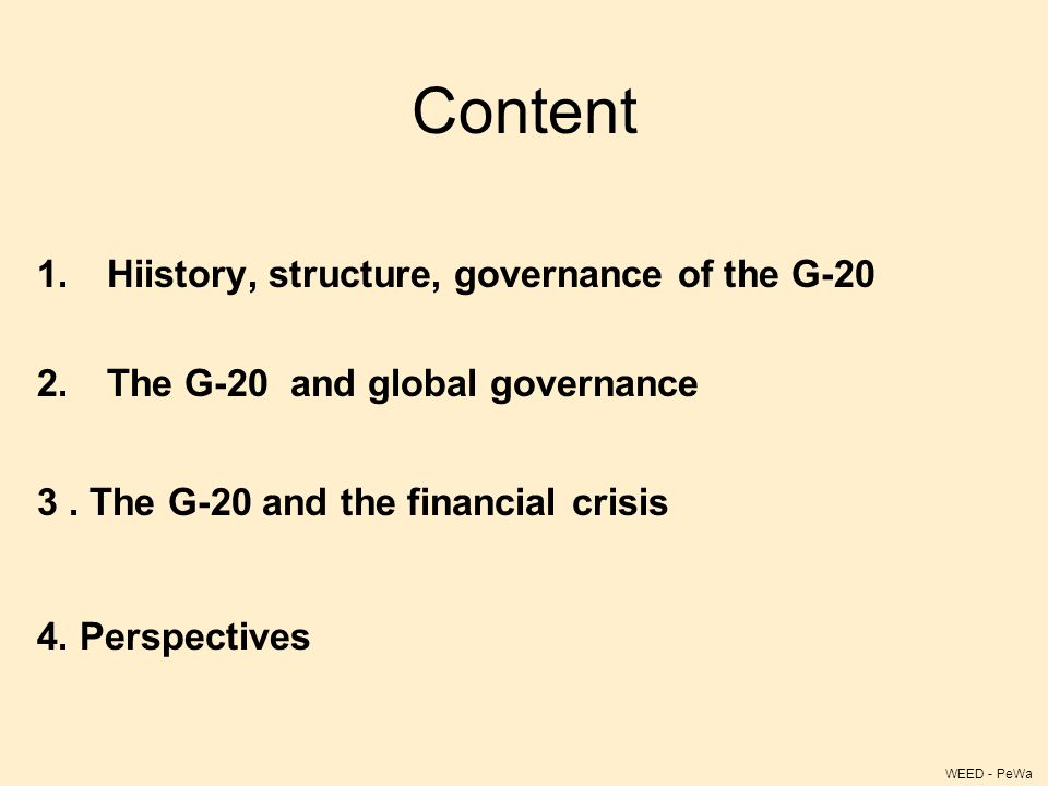 Content 1.Hiistory, structure, governance of the G-20 2.The G-20 and global governance 3.