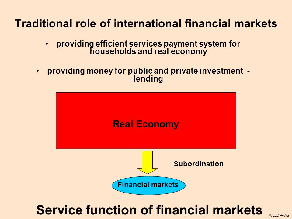 Traditional role of international financial markets providing efficient services payment system for households and real economy providing money for pu