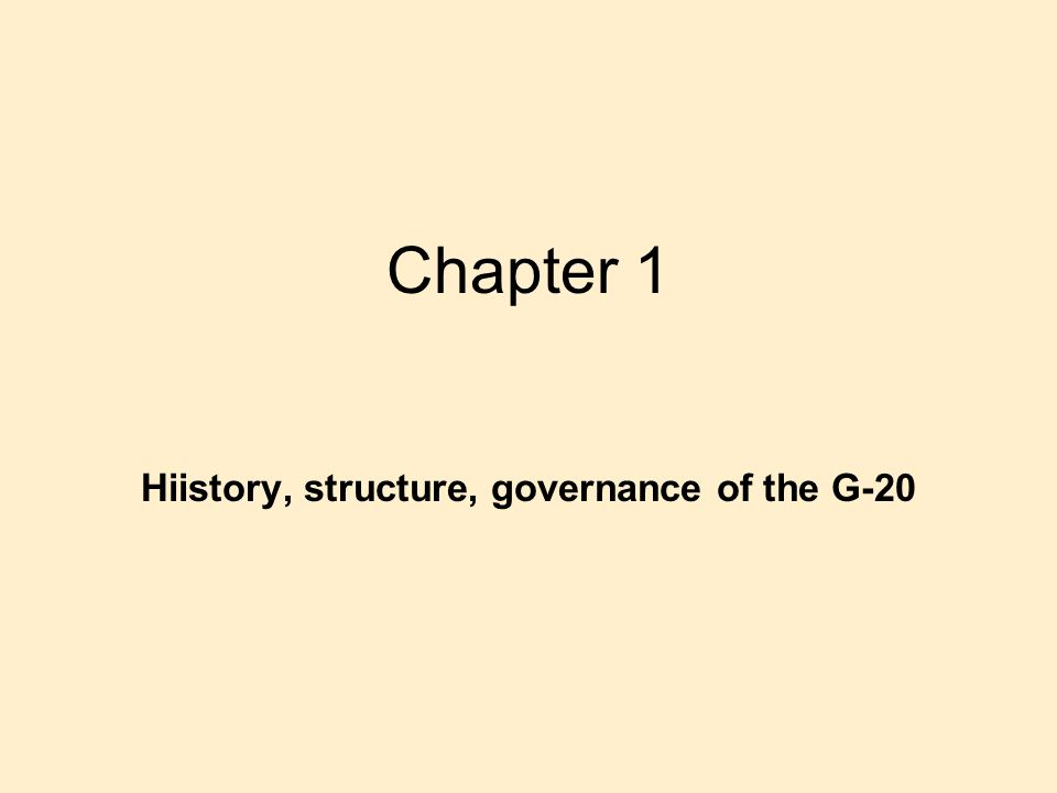 Chapter 1 Hiistory, structure, governance of the G-20