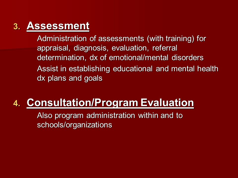  Assessment Administration of assessments (with training) for appraisal, diagnosis, evaluation, referral determination, dx of emotional/mental disor