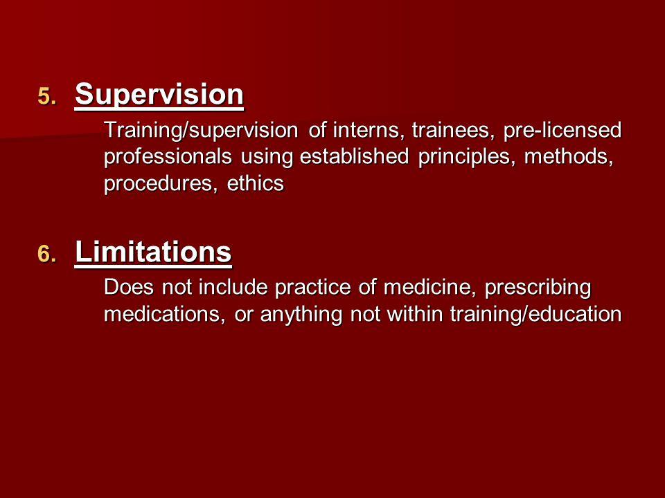  Supervision Training/supervision of interns, trainees, pre-licensed professionals using established principles, methods, procedures, ethics  Limi