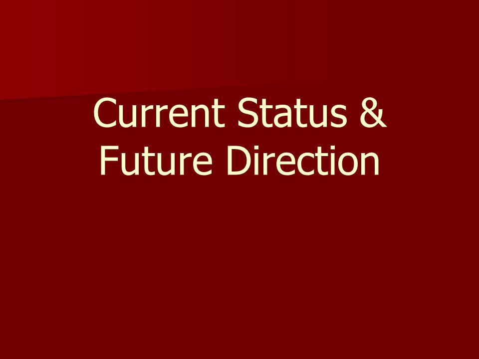 Current Status & Future Direction
