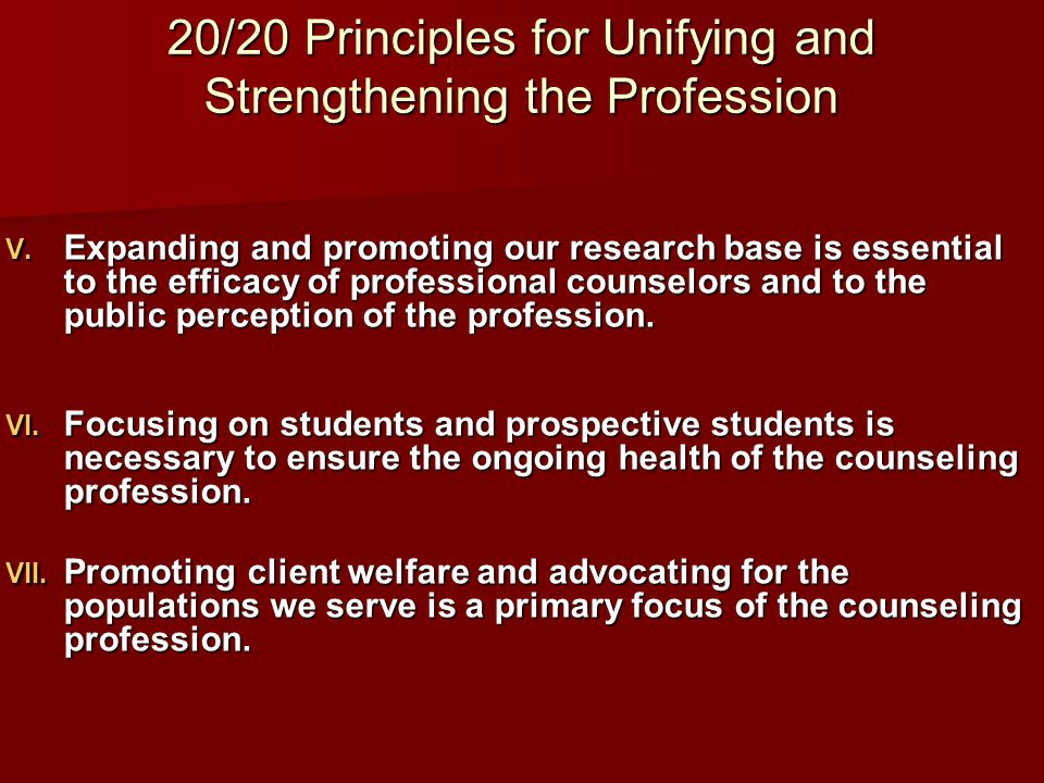 20/20 Principles for Unifying and Strengthening the Profession  Expanding and promoting our research base is essential to the efficacy of profession