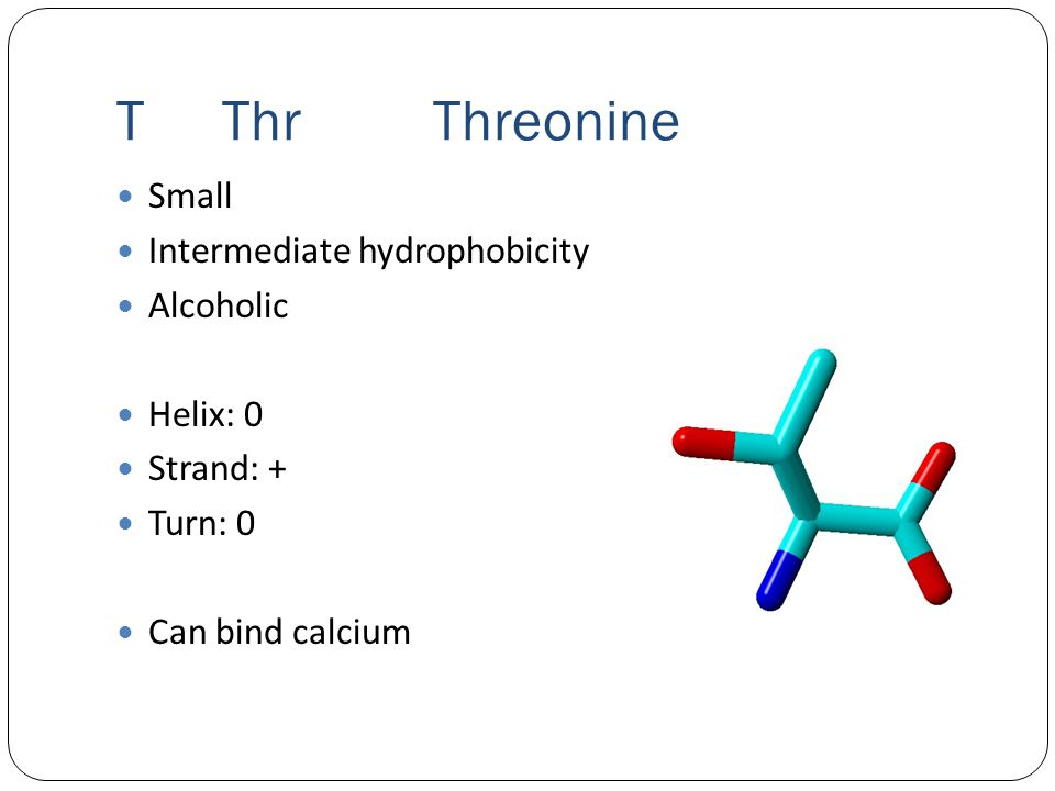 TThrThreonine Small Intermediate hydrophobicity Alcoholic Helix: 0 Strand: + Turn: 0 Can bind calcium