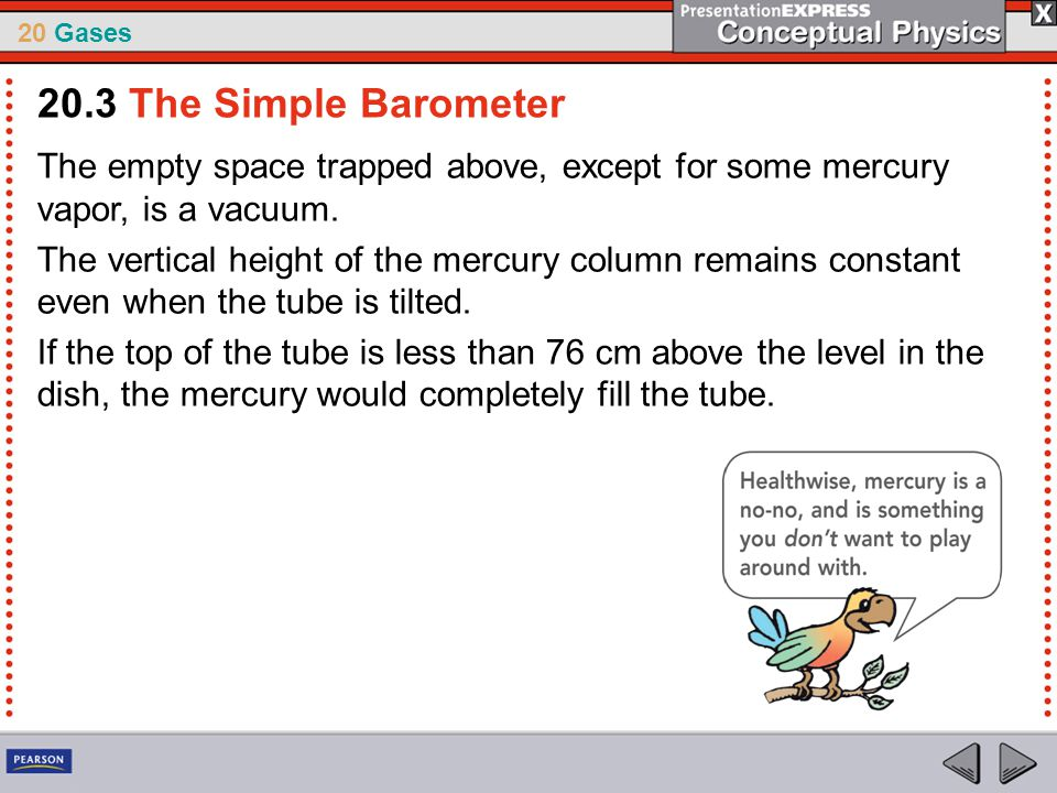 20 Gases The empty space trapped above, except for some mercury vapor, is a vacuum. The vertical height of the mercury column remains constant even wh