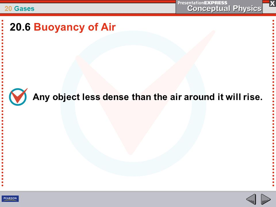 20 Gases Any object less dense than the air around it will rise. 20.6 Buoyancy of Air