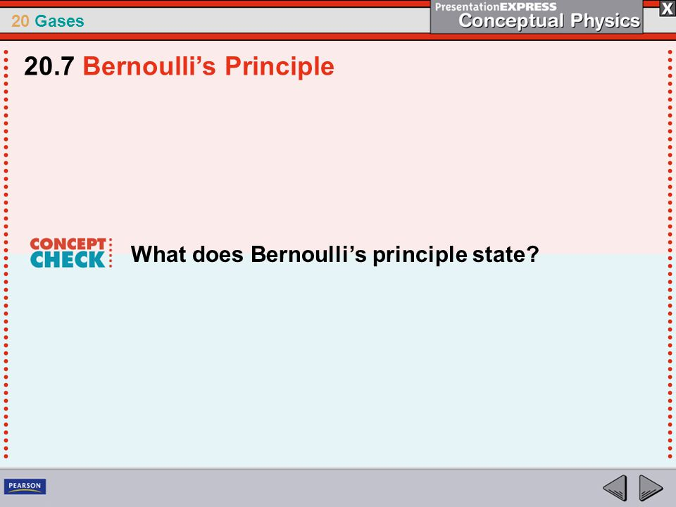 20 Gases What does Bernoulli's principle state? 20.7 Bernoulli's Principle