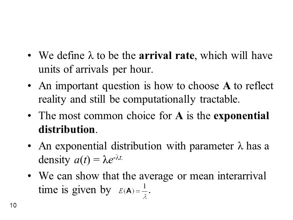 10 We define λ to be the arrival rate, which will have units of arrivals per hour. An important question is how to choose A to reflect reality and sti