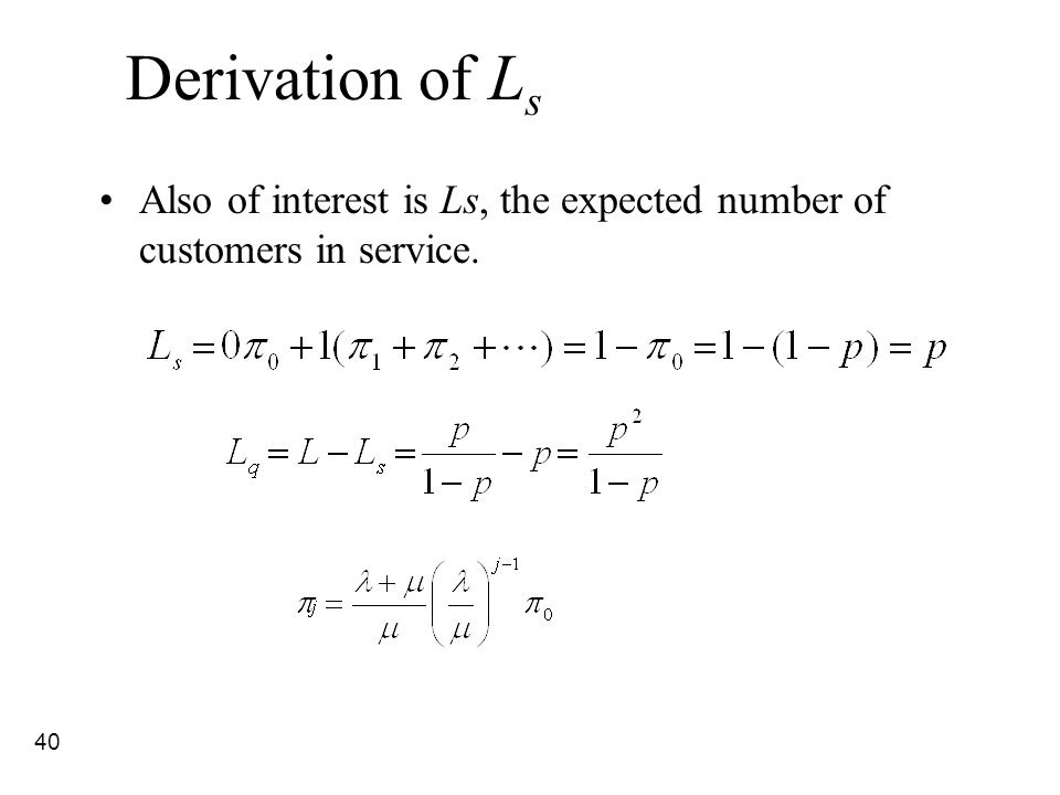 40 Derivation of L s Also of interest is Ls, the expected number of customers in service.