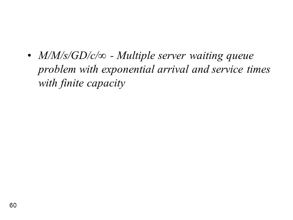 60 M/M/s/GD/c/∞ - Multiple server waiting queue problem with exponential arrival and service times with finite capacity