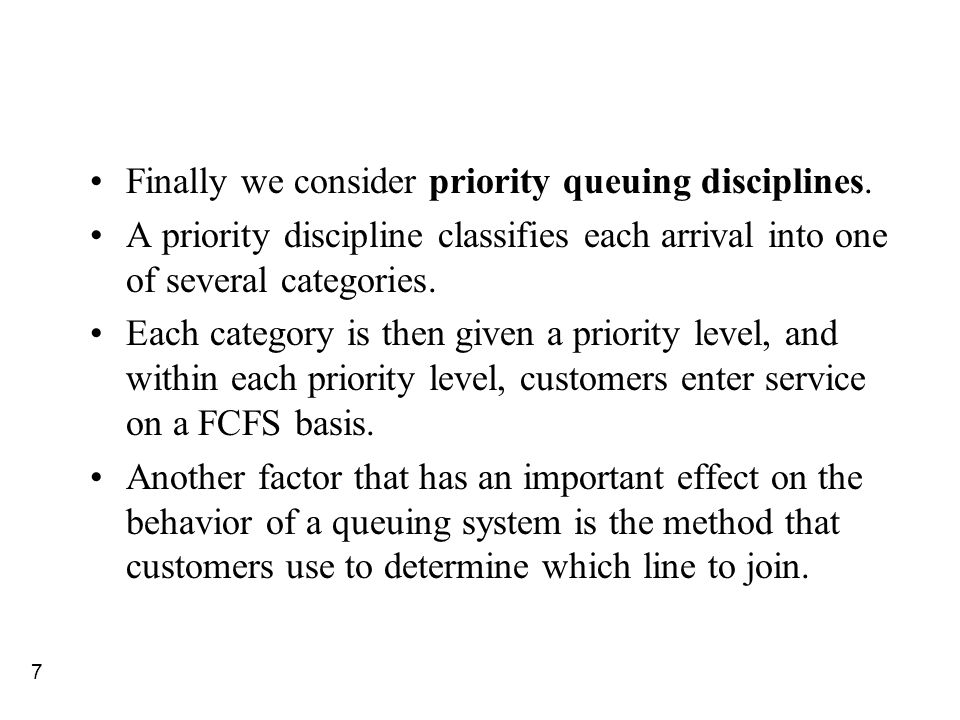 7 Finally we consider priority queuing disciplines. A priority discipline classifies each arrival into one of several categories. Each category is the