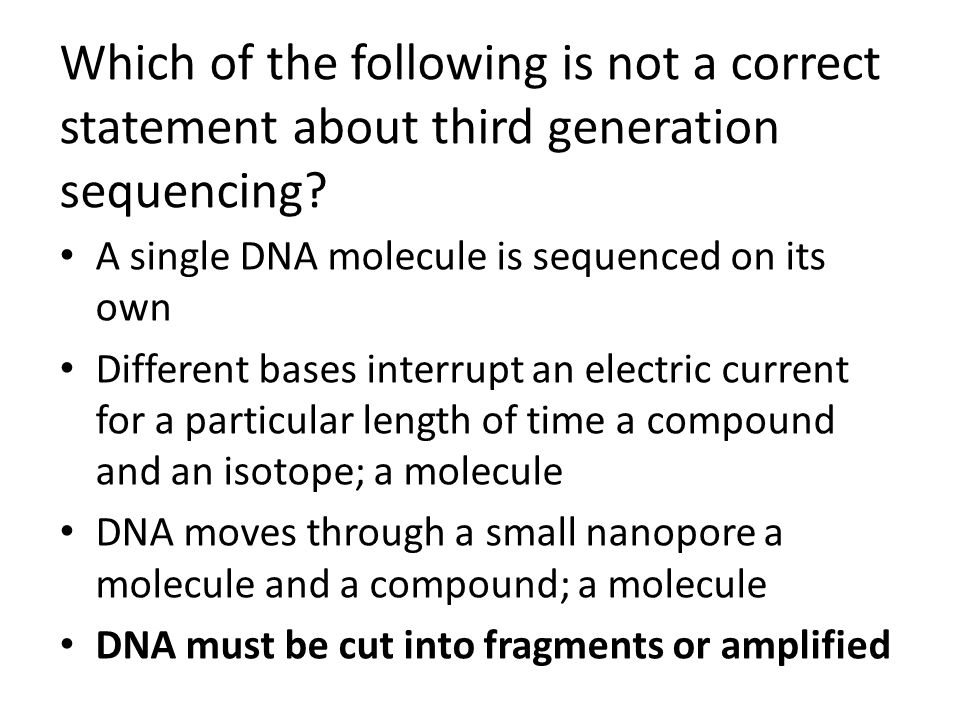 A single DNA molecule is sequenced on its own Different bases interrupt an electric current for a particular length of time a compound and an isotope;