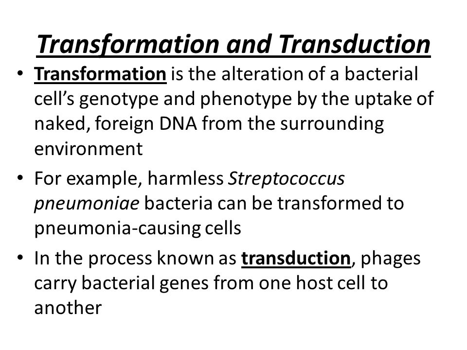 Transformation and Transduction Transformation is the alteration of a bacterial cell's genotype and phenotype by the uptake of naked, foreign DNA from