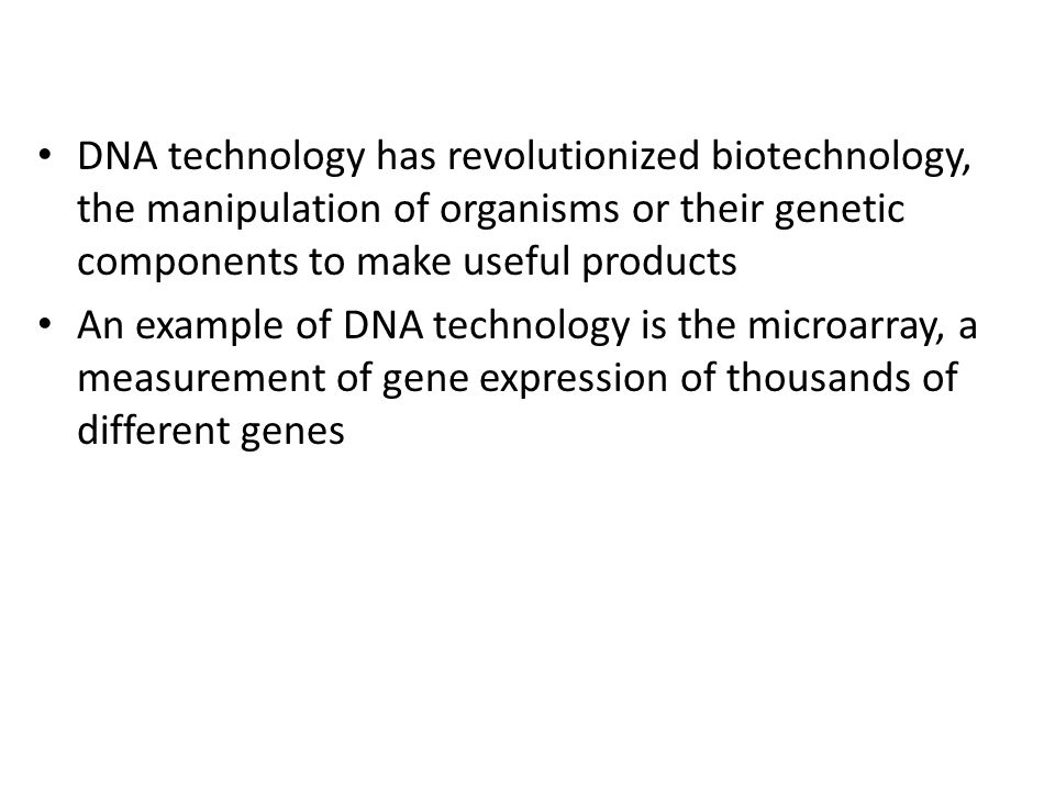DNA technology has revolutionized biotechnology, the manipulation of organisms or their genetic components to make useful products An example of DNA t