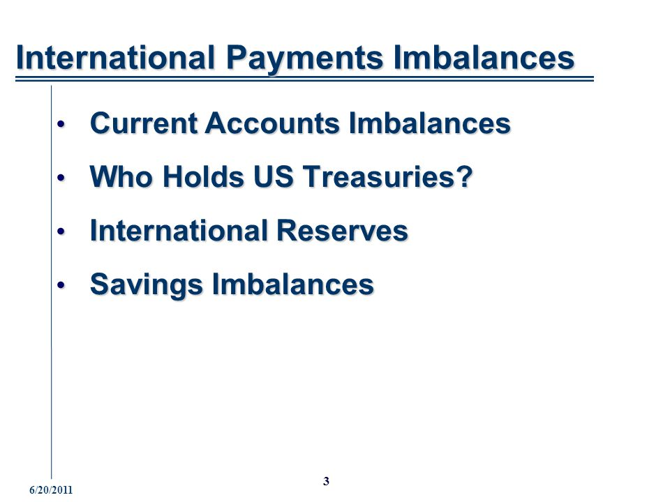 6/20/2011 3 International Payments Imbalances Current Accounts Imbalances Current Accounts Imbalances Who Holds US Treasuries.