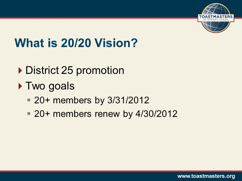 What is 20/20 Vision?  District 25 promotion  Two goals  20+ members by 3/31/2012  20+ members renew by 4/30/2012