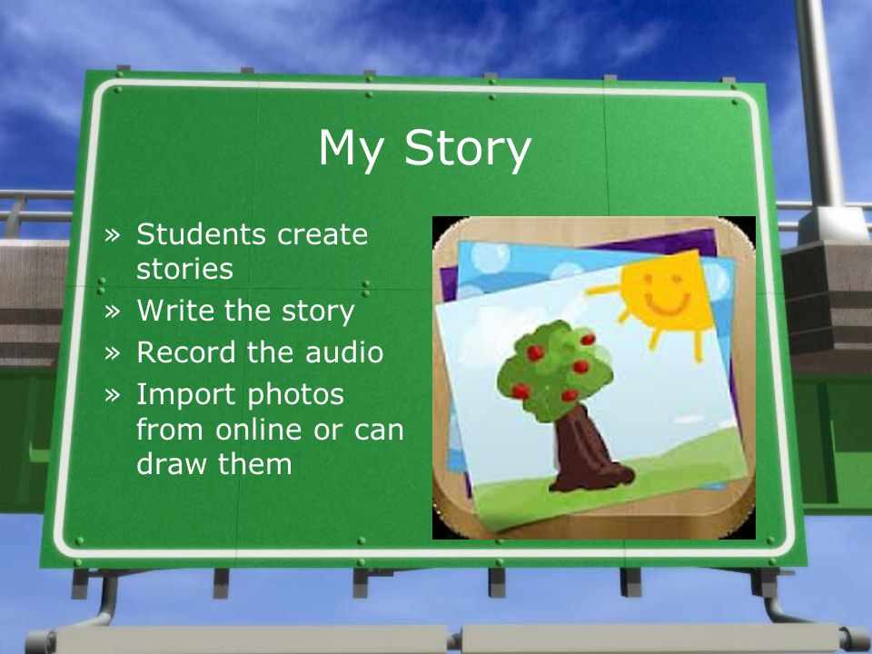 My Story »Students create stories »Write the story »Record the audio »Import photos from online or can draw them
