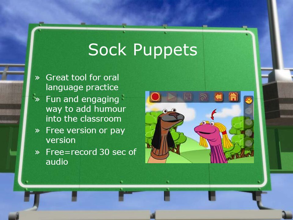 Sock Puppets »Great tool for oral language practice »Fun and engaging way to add humour into the classroom »Free version or pay version »Free=record 3