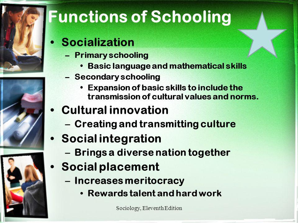 Functions of Schooling Socialization –Primary schooling Basic language and mathematical skills –Secondary schooling Expansion of basic skills to inclu