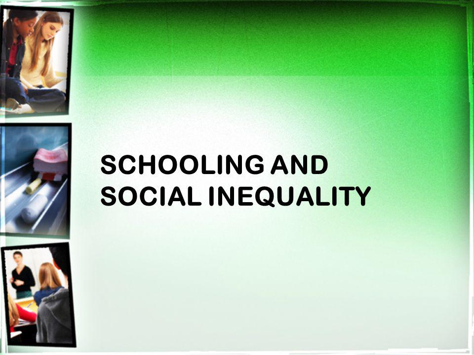 SCHOOLING AND SOCIAL INEQUALITY