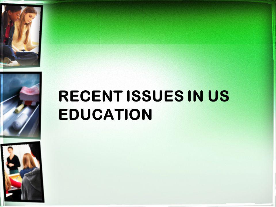 RECENT ISSUES IN US EDUCATION