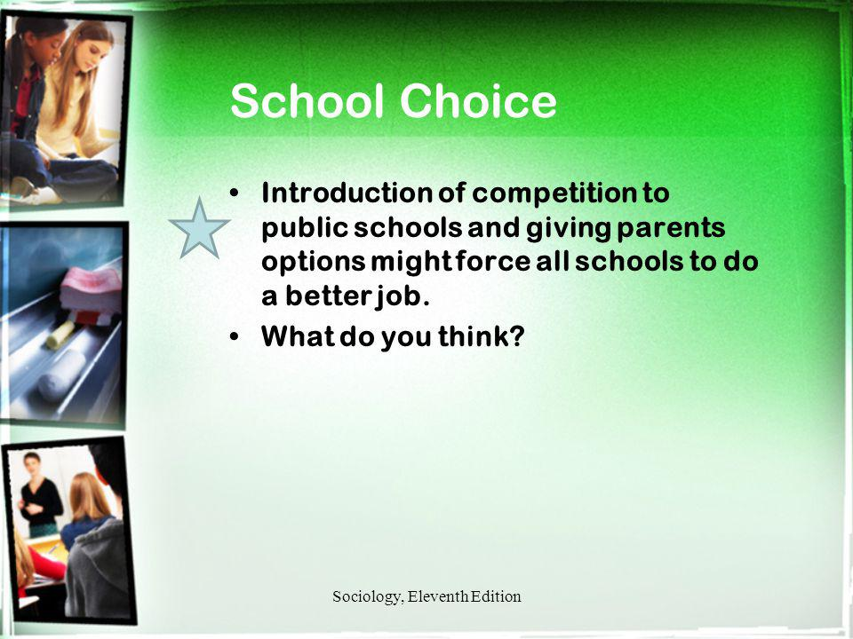 School Choice Introduction of competition to public schools and giving parents options might force all schools to do a better job. What do you think?