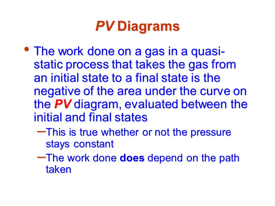 Work Done By Various Paths Each of these processes has the same initial and final statesEach of these processes has the same initial and final states The work done differs in each processThe work done differs in each process The work done depends on the pathThe work done depends on the path