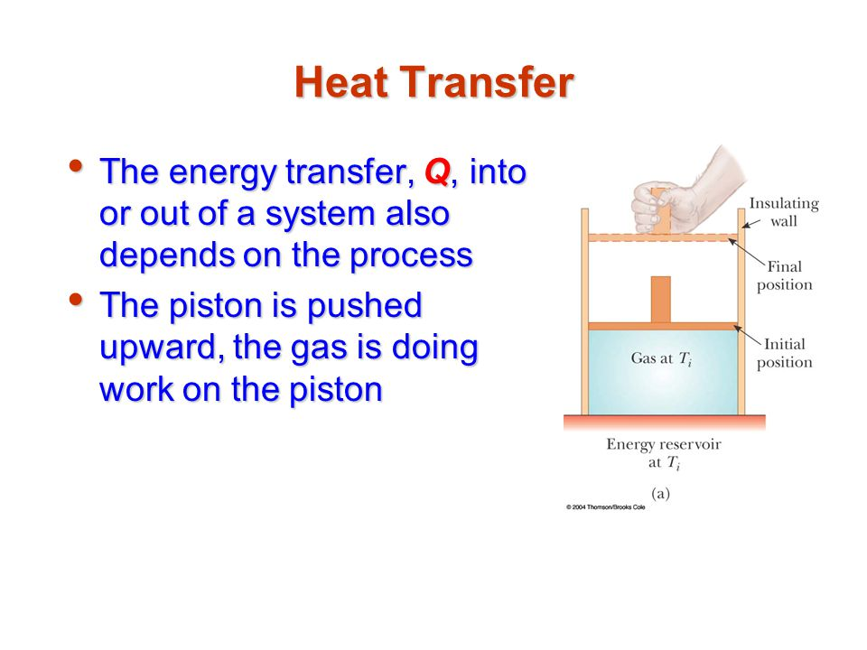 Heat Transfer The energy transfer, Q, into or out of a system also depends on the process The energy transfer, Q, into or out of a system also depends