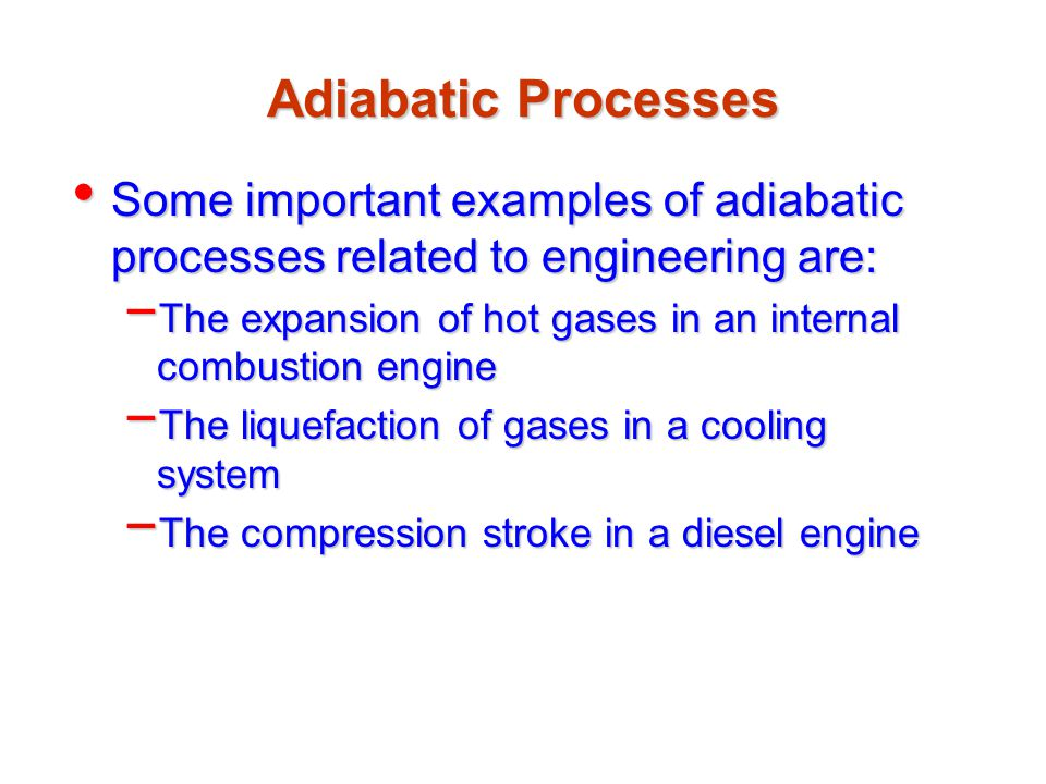 Adiabatic Free Expansion This is an example of adiabatic free expansion This is an example of adiabatic free expansion The process is adiabatic because it takes place in an insulated container The process is adiabatic because it takes place in an insulated container Because the gas expands into a vacuum, it does not apply a force on the membrane and W = 0 Because the gas expands into a vacuum, it does not apply a force on the membrane and W = 0 Since Q = 0 and W = 0,  E int = 0 and the initial and final states are the same Since Q = 0 and W = 0,  E int = 0 and the initial and final states are the same – No change in temperature is expected