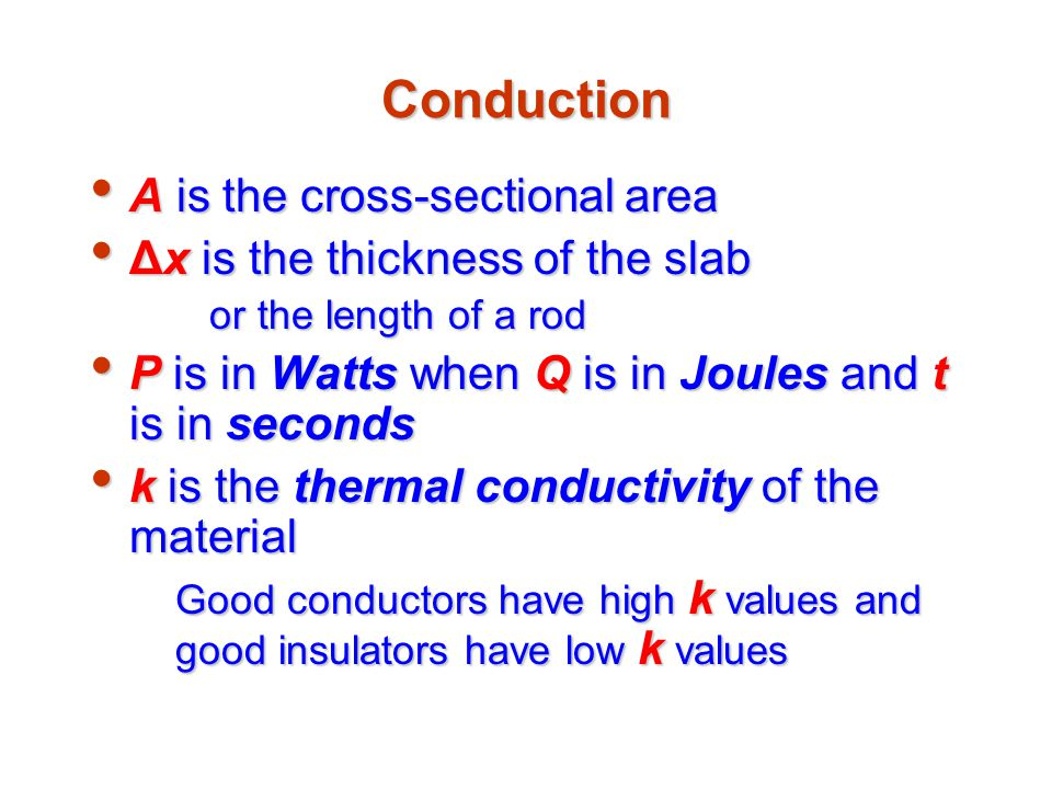 Conduction A is the cross-sectional area A is the cross-sectional area Δx is the thickness of the slab Δx is the thickness of the slab or the length o