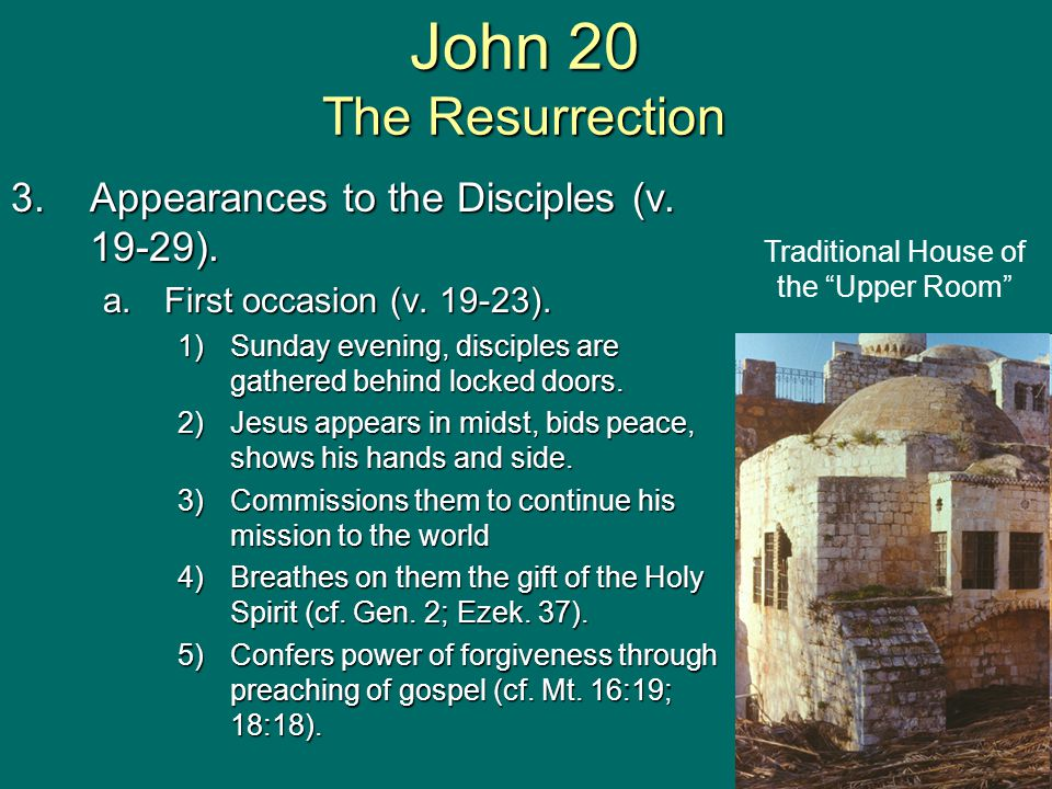 3.Appearances to the Disciples (v. 19-29). a.First occasion (v. 19-23). 1)Sunday evening, disciples are gathered behind locked doors. 2)Jesus appears