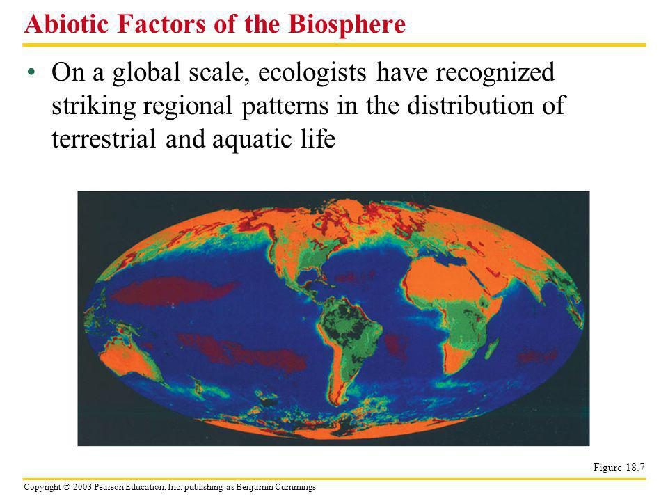 Copyright © 2003 Pearson Education, Inc. publishing as Benjamin Cummings On a global scale, ecologists have recognized striking regional patterns in t
