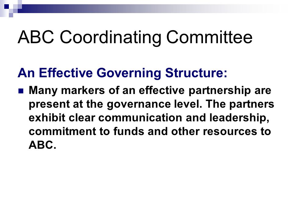 ABC Coordinating Committee An Effective Governing Structure: Many markers of an effective partnership are present at the governance level.