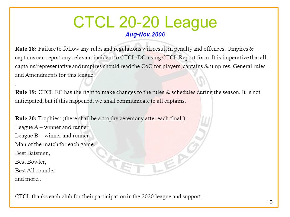 10 CTCL 20-20 League Aug-Nov, 2006 Rule 18: Failure to follow any rules and regulations will result in penalty and offences.