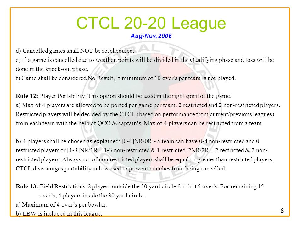 8 CTCL 20-20 League Aug-Nov, 2006 d) Cancelled games shall NOT be rescheduled.