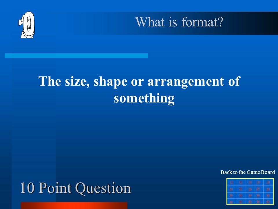 10 Point Question The size, shape or arrangement of something What is format.