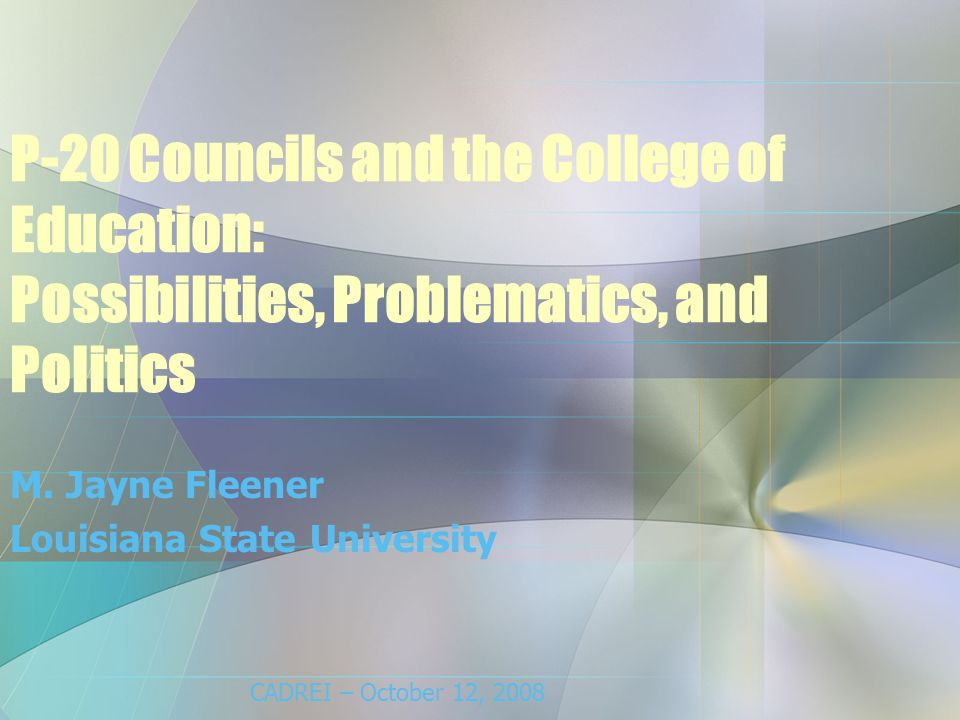 P-20 Councils and the College of Education: Possibilities, Problematics, and Politics M.